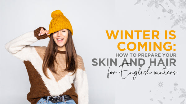 Winter Is Coming – How to prep your skin and hair for English winters