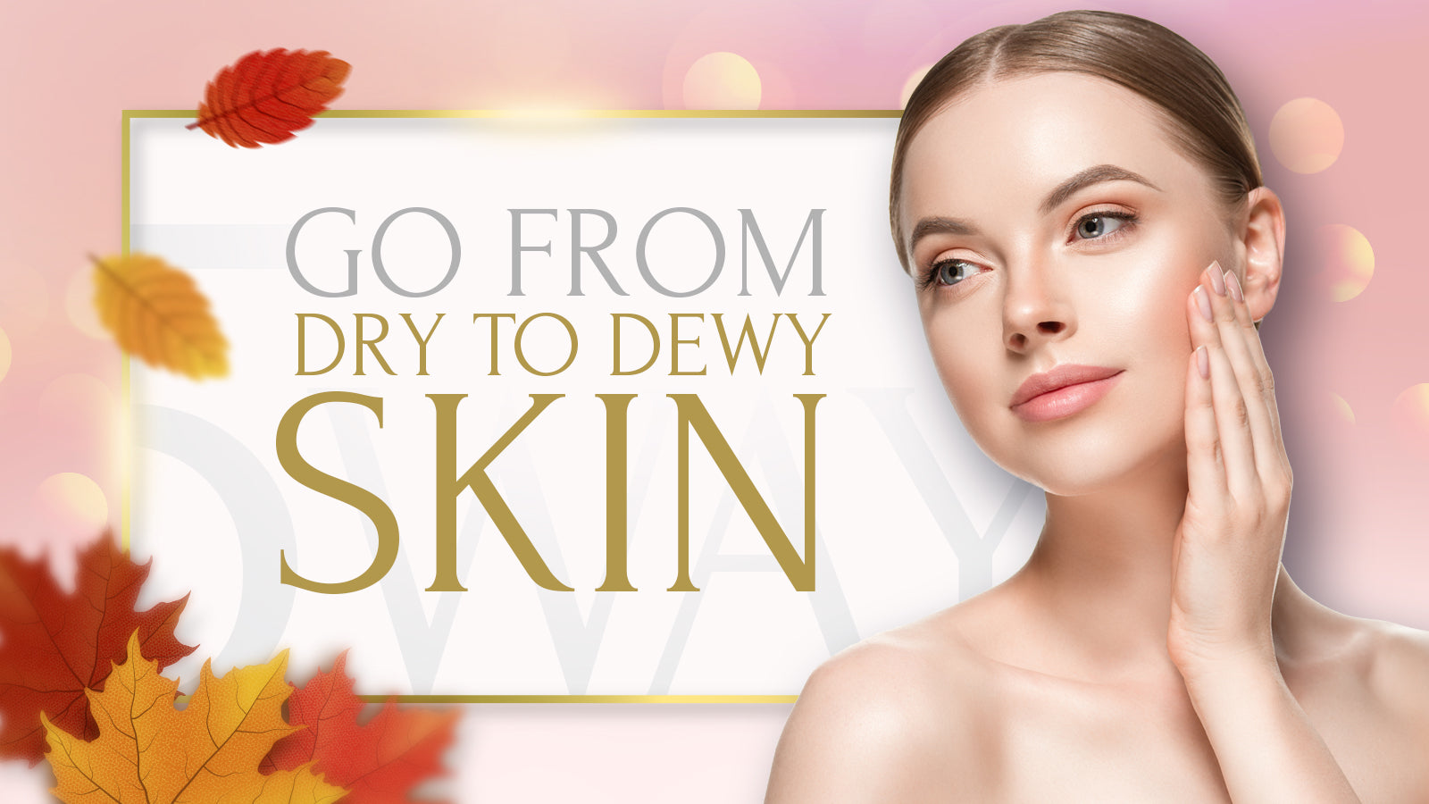 Autumn Skincare: Go From Dry To Dewy with these 5 simple steps!