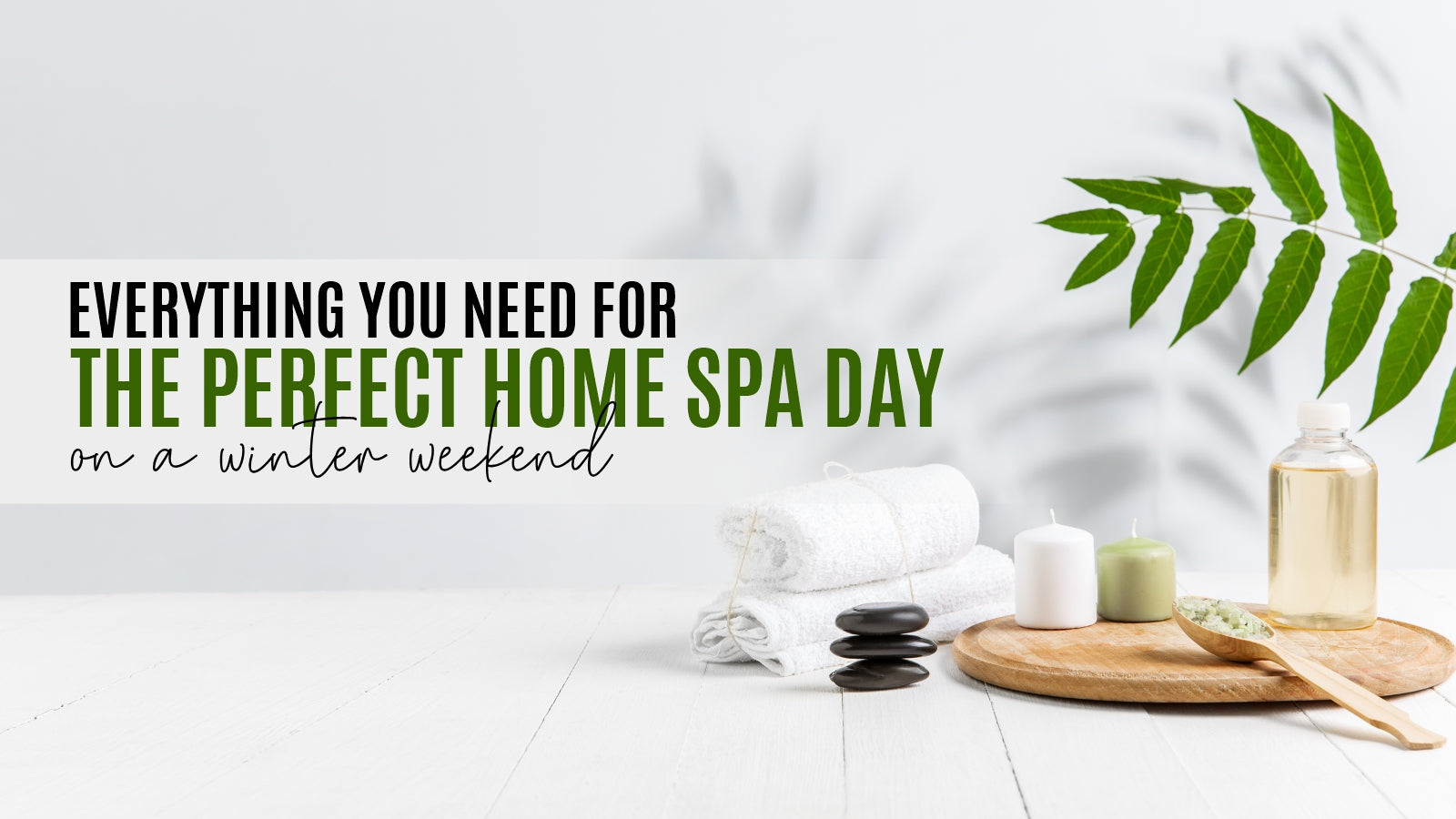 Everything you need for the perfect Home Spa Day on a winter weekend!