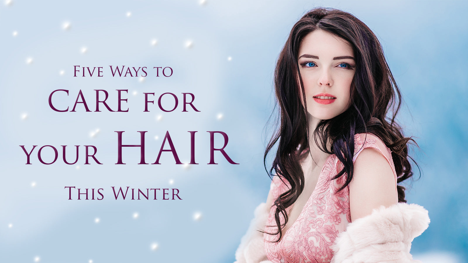 Five Ways to Care For Your Hair This Winter