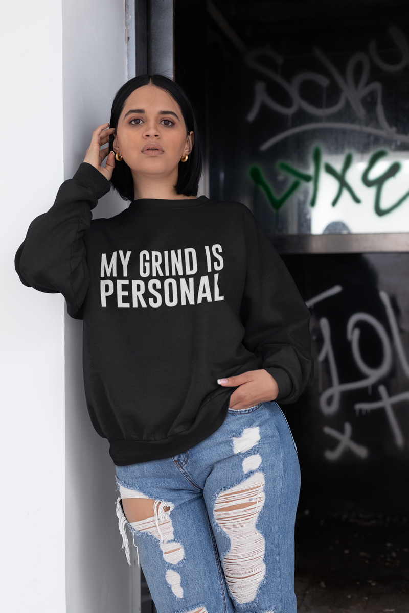 My Grind is Personal Sweatshirt