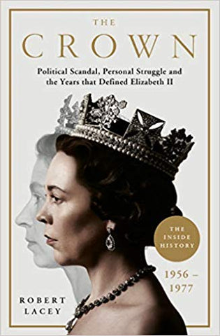 The Crown: The Official History Behind Season 3: Political Scandal, Personal Struggle