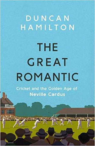 Great Romantic: Cricket and the golden age of Neville Cardus