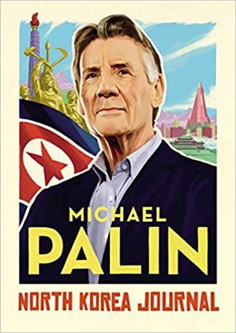 Michael Palin: North Korea Journal