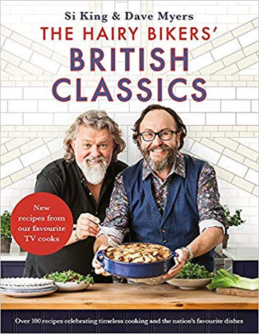 Hairy Bikers' British Classics: Over 100 recipes celebrating timeless cooking and the nation's favourite dishes