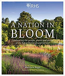 RHS A Nation in Bloom: Celebrating the People, Plants & Places of the Royal Horticultural Society