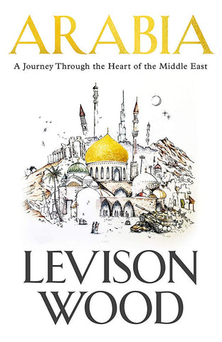 Arabia, By Levison Wood