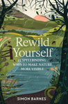 Rewild Yourself: 23 Spellbinding Ways to Make Nature More Visible