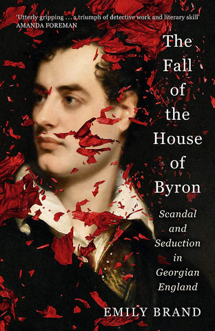 The Fall of the House of Byron -  Scandal and Seduction in Georgian England