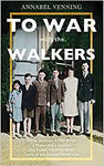 To War With the Walkers: Three Soldiers, a War Bride, a Nurse and a Doctor: One Family's Extraordinary Story of Survival in the Second World War