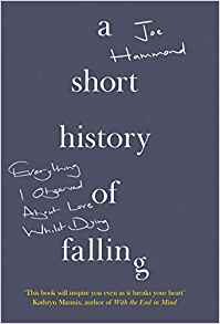Short History of Falling: Everything I Observed About Love Whilst Dying