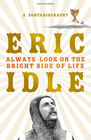 Always Look on the Bright Side of Life, By Eric Idle