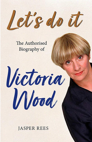Let's Do It: The authorized biography of Victoria Wood