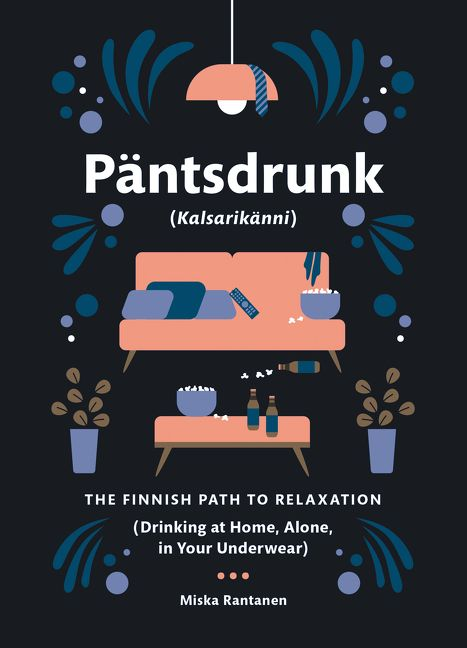 Päntsdrunk The Finnish Path To Relaxation - book by Miska Rantanen
