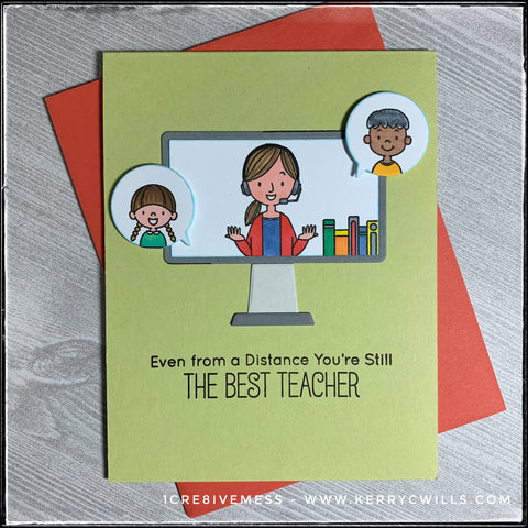 "2020 has been rough to say the least and one group of people who deserve so many thanks are teachers. This card was designed with them in mind, especially those who are executing distance learning. A die-cut computer is centered on the card front and features the image of a teacher on a headset next to a stack of books. Two small speech bubbles extend from the screen - one on the left and one on the right. Small human heads are in the bubbles. Every image has been hand colored with prismacolor markers. The sentiment, stamped in black ink reads "" Even from a distance you're still the best teacher."" A coral-red envelope is included and shown with the card."