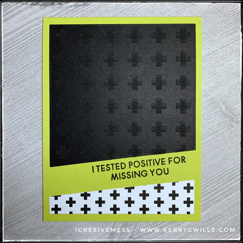 "A clean and simple design, this miss you style card features black and white with a bold pop of color in addition to a fun pattern that plays off of the wording in the sentiment. Small plus signs [+] accent the message, ""I tested positive for missing you"""