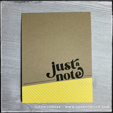 """""""just a note"""" is stamped in black ink directly above a block of tone-on-tone patterned paper which features diagonal stripes in a yellow color. The kraft card base provides a nice contrast and hand drawn lines even out the design."""