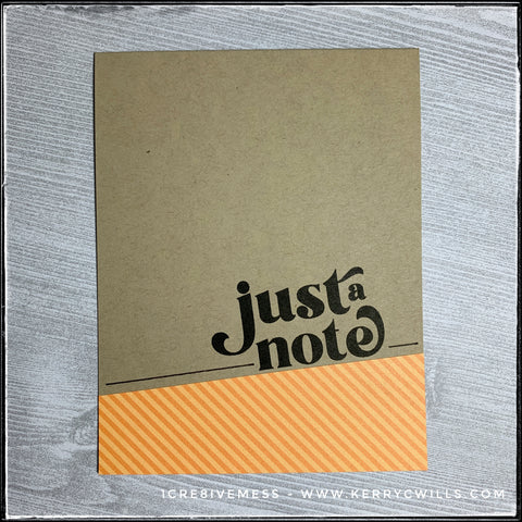 """""""just a note"""" is stamped in black ink directly above a block of tone-on-tone patterned paper which features diagonal stripes in an orange color. The kraft card base provides a nice contrast and hand drawn lines even out the design."""
