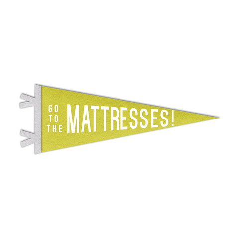 Go To The Mattresses!