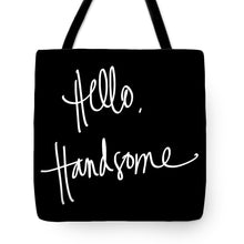 Load image into Gallery viewer, Hello Handsome Tote Bag