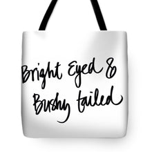 Load image into Gallery viewer, Bright Eyed And Bushy Tailed Tote Bag