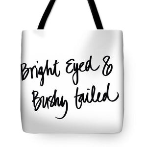 Bright Eyed And Bushy Tailed Tote Bag