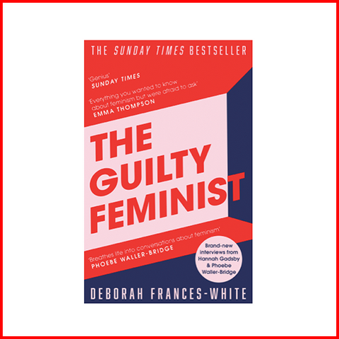 The Guilty Feminist: From our noble goals to our worst hypocrisies Book