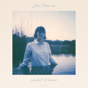 ZOE POLANSKI - VIOLENT FLOWERS Vinyl LP