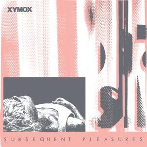 XYMOX - SUBSEQUENT PLEASURE Vinyl LP
