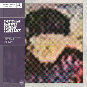 UNIFORM & THE BODY - EVERYTHING THAT DIES SOMEDAY COMES BACK LP (PURPLE)