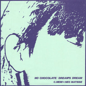 C.MEMI + NEO MATISSE - NO CHOCOLATE / DREAM'S DREAM 7""