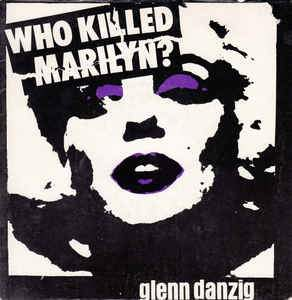 GLENN DANZIG - WHO KILLED MARILYN? Vinyl 7