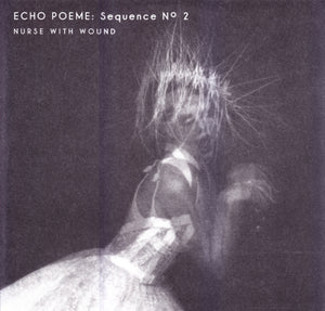 NURSE WITH WOUND - ECHO POEME: SEQUENCE NO. 2 LP