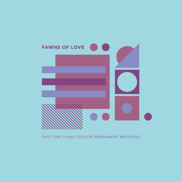 PRE-ORDER: FAWNS OF LOVE - PART TIME PUNKS SESSIONS PERMANENT REVISITED 12