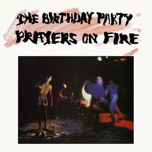 THE BIRTHDAY PARTY - PRAYERS ON FIRE Vinyl LP