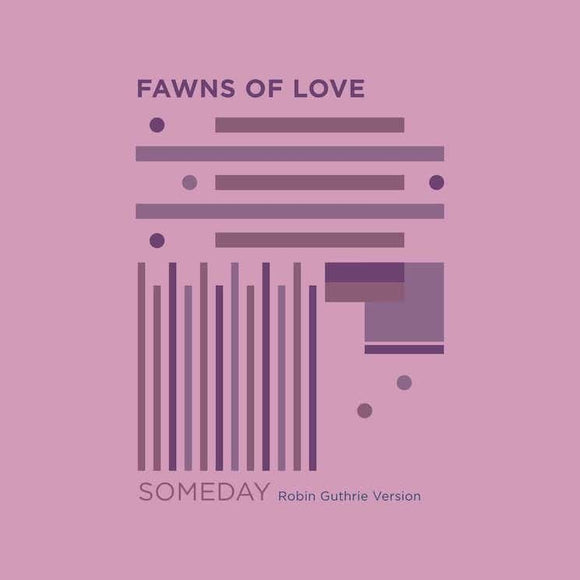 FAWNS OF LOVE - SOMEDAY (Robin Guthrie Remix) Vinyl 7