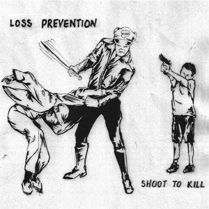 LOSS PREVENTION - SHOOT TO KILL Vinyl 7""