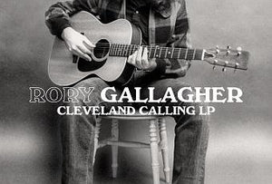 RORY GALLAGHER - CLEVELAND CALLING Vinyl LP