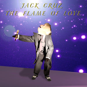 JACK CRUZ - THE FLAME OF LOVE 7""