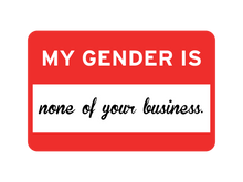 Load image into Gallery viewer, My Gender Is None Of Your Business Tee