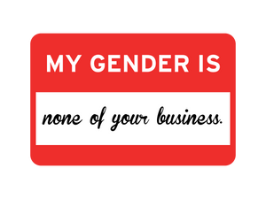 My Gender Is None Of Your Business Bib
