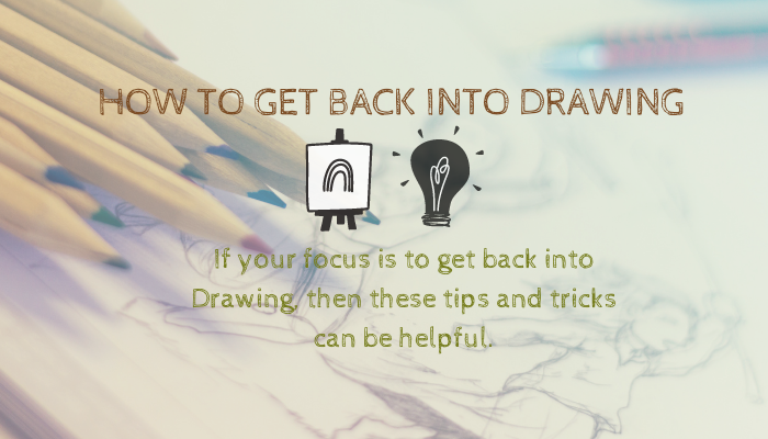 How to get back into Drawing