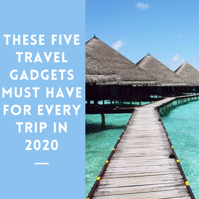 THESE 10 TRAVEL GADGETS ARE A MUST HAVE IN 2021