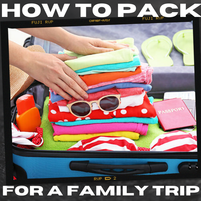 How to Pack Your Suitcase for a Family Trip