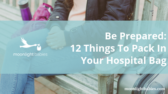 Be Prepared - 12 things to pack in your hospital bag