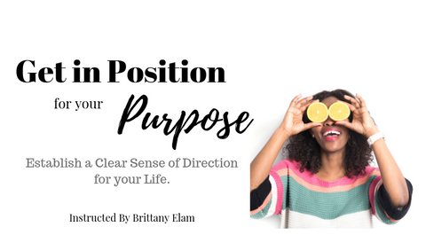 Sign up for a course that provides the template for positioning yourself to live with purpose.