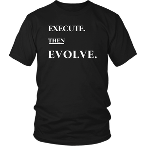 EXECUTE. THEN EVOLVE TEE.