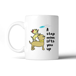 A Step Mom Lifts You Up 11 oz Ceramic Mug Cute Gift For Stepmothers - Apparel & Accessories