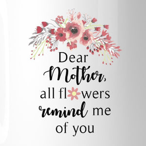 All Flowers Remind Me Of You Unique Mothers Day Quote Coffee Mugs