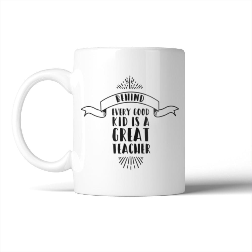 Behind Every Good Kid Is A Great Teacher Mug Teachers Day Gifts - Apparel & Accessories